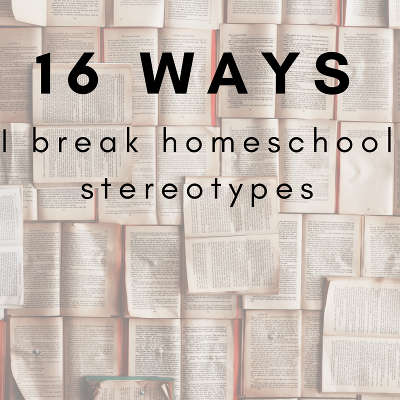 16 Ways I'm not a Stereotypical Homeschooler